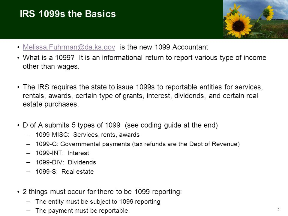 IRS 1099s the Basics Melissa.Fuhrman@da.ks.gov is the new 1099 AccountantMelissa.Fuhrman@da.ks.gov What is a 1099.