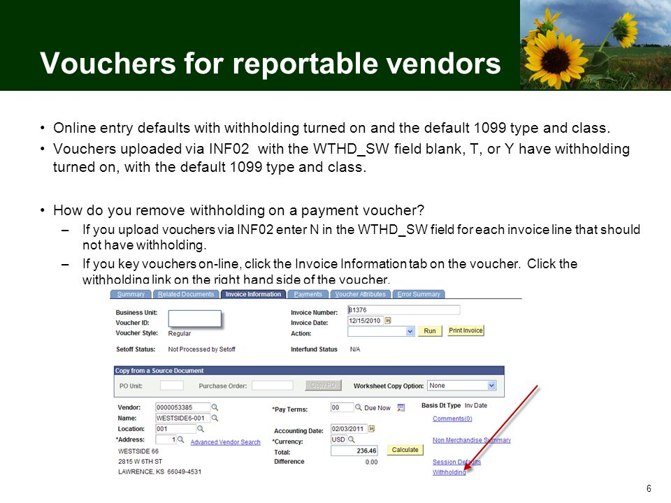 Vouchers for reportable vendors Online entry defaults with withholding turned on and the default 1099 type and class.
