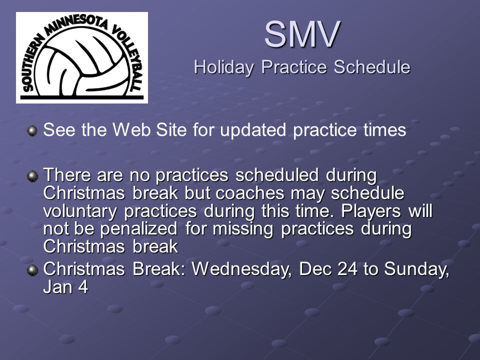 SMV Holiday Practice Schedule See the Web Site for updated practice times There are no practices scheduled during Christmas break but coaches may schedule voluntary practices during this time.