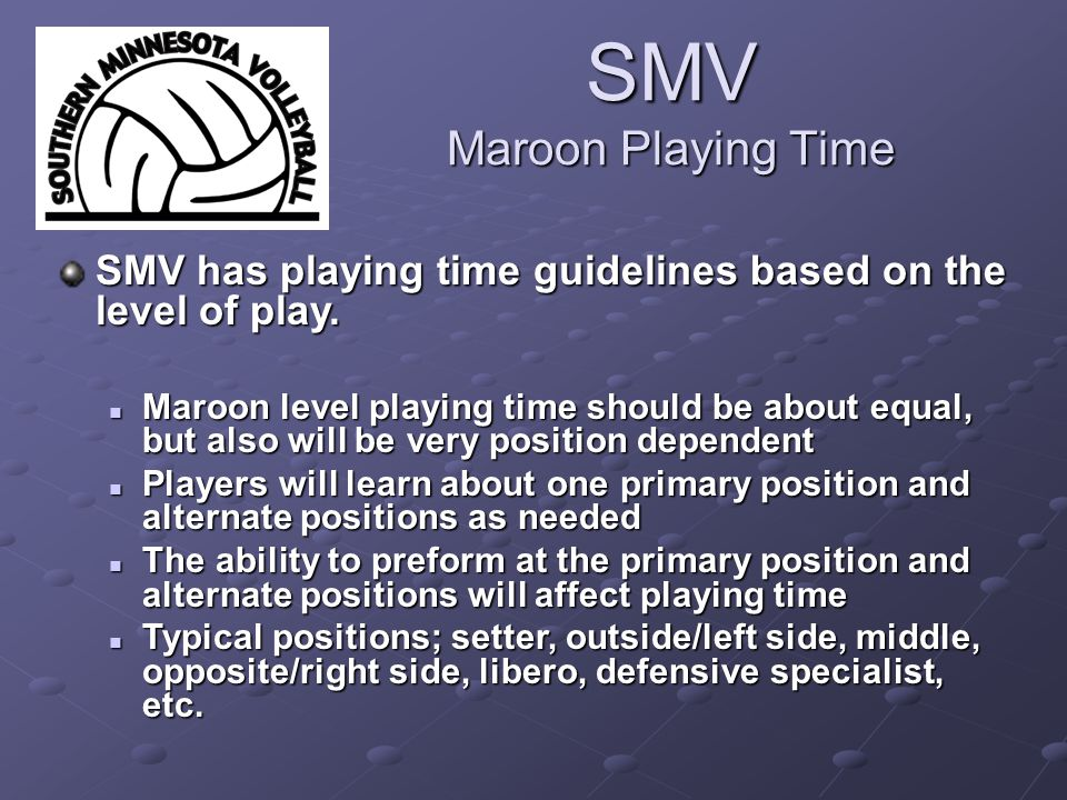 SMV Maroon Playing Time SMV has playing time guidelines based on the level of play.