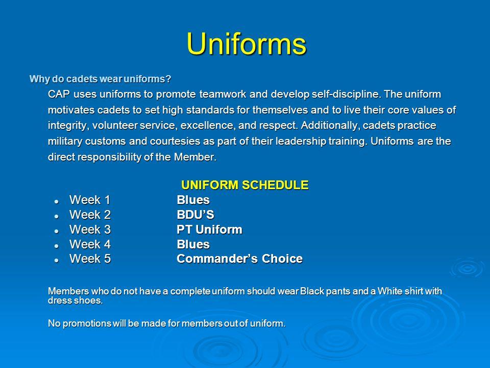 Uniforms Why do cadets wear uniforms? CAP uses uniforms to promote teamwork and develop self-discipline. The uniform motivates cadets to set high stan