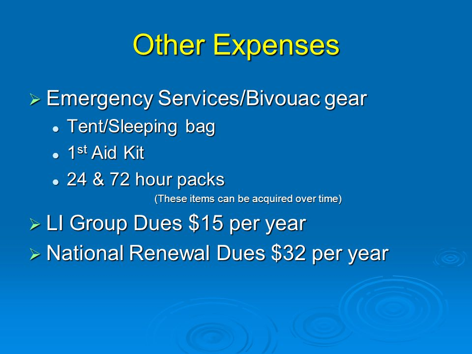 Other Expenses  Emergency Services/Bivouac gear Tent/Sleeping bag Tent/Sleeping bag 1 st Aid Kit 1 st Aid Kit 24 & 72 hour packs 24 & 72 hour packs (