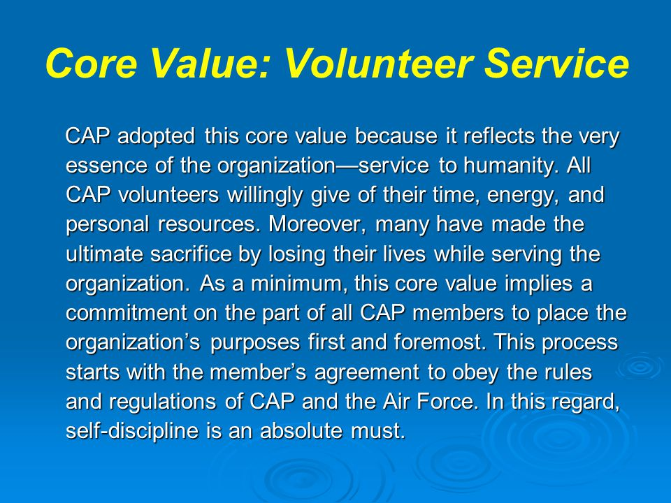 Core Value: Volunteer Service CAP adopted this core value because it reflects the very essence of the organization—service to humanity. All CAP volunt
