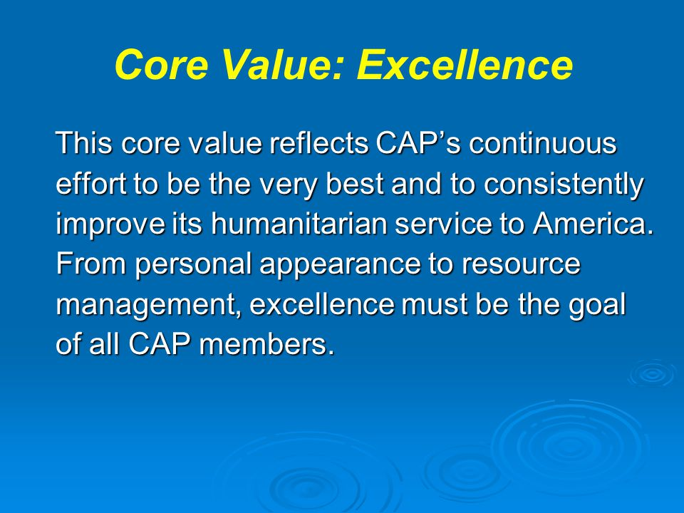 Core Value: Excellence This core value reflects CAP's continuous effort to be the very best and to consistently improve its humanitarian service to Am