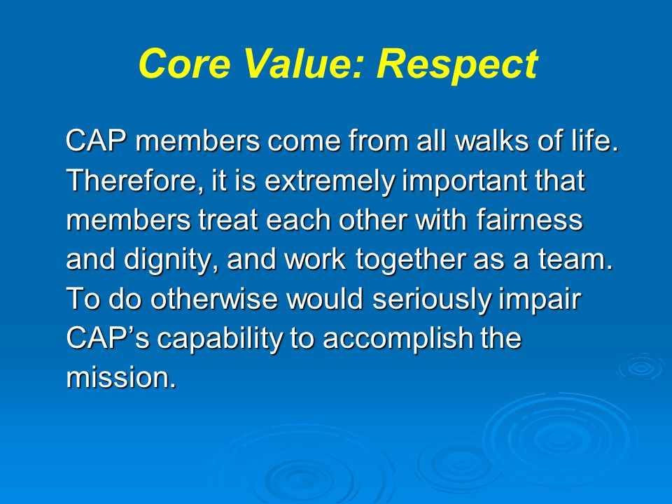 Core Value: Respect CAP members come from all walks of life.