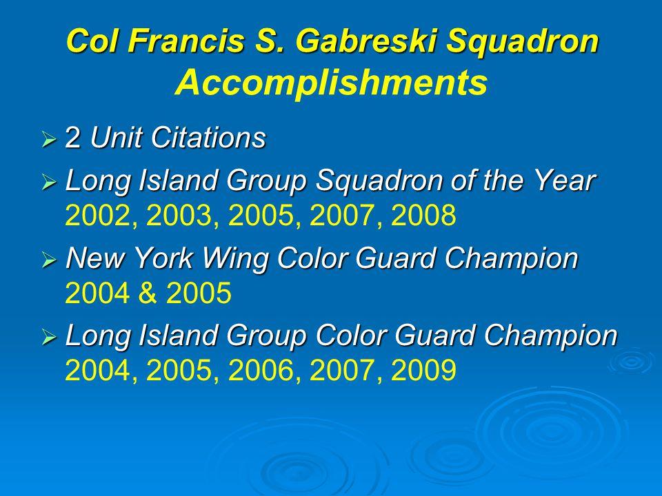 Col Francis S. Gabreski Squadron Col Francis S. Gabreski Squadron Accomplishments  2 Unit Citations  Long Island Group Squadron of the Year  Long I