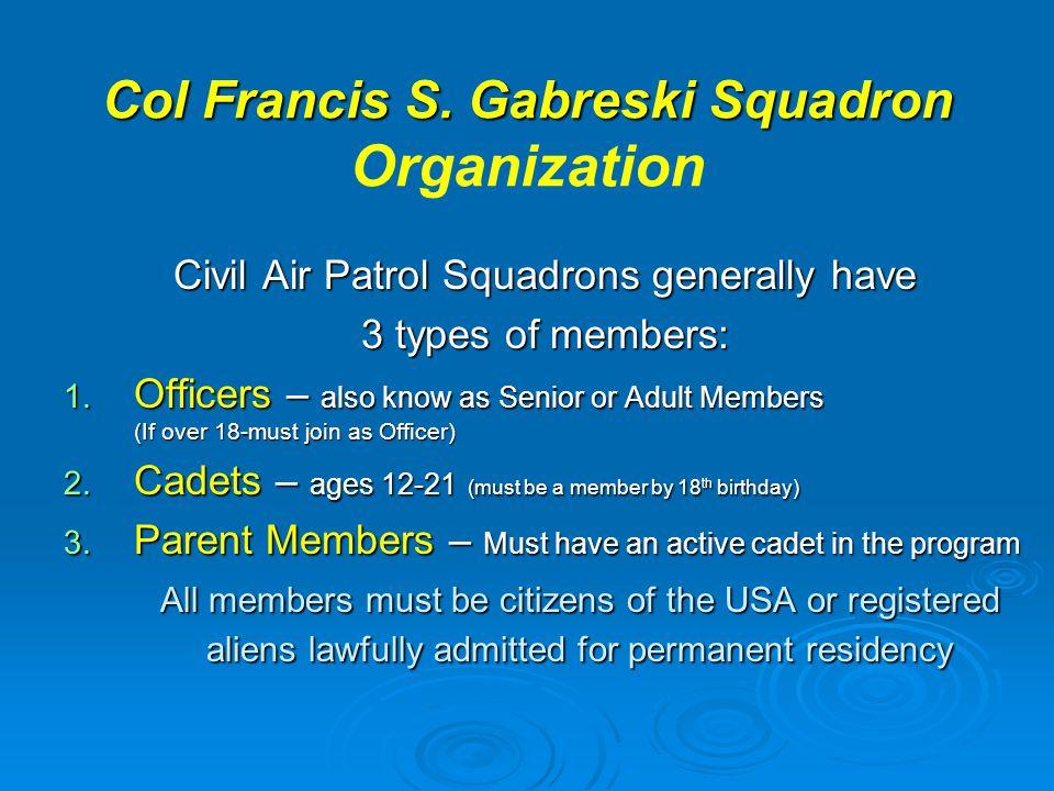 Col Francis S. Gabreski Squadron Col Francis S. Gabreski Squadron Organization Civil Air Patrol Squadrons generally have 3 types of members: 1. Office