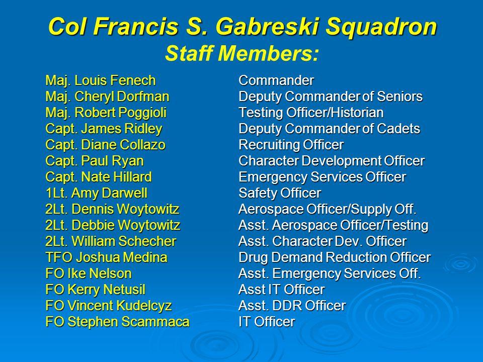 Col Francis S. Gabreski Squadron Col Francis S. Gabreski Squadron Staff Members: Maj. Louis Fenech Commander Maj. Cheryl Dorfman Deputy Commander of S