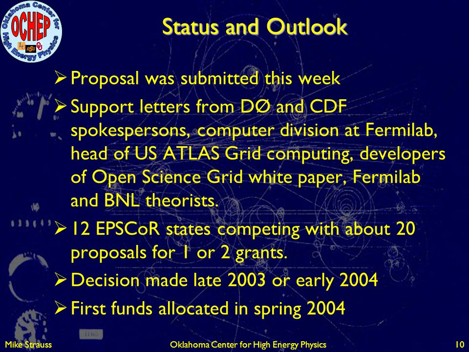 Mike StraussOklahoma Center for High Energy Physics10 Status and Outlook  Proposal was submitted this week  Support letters from DØ and CDF spokespe