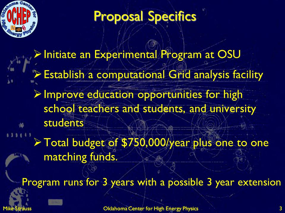 Mike StraussOklahoma Center for High Energy Physics3 Proposal Specifics  Initiate an Experimental Program at OSU  Establish a computational Grid ana