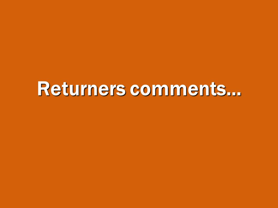 Returners comments…