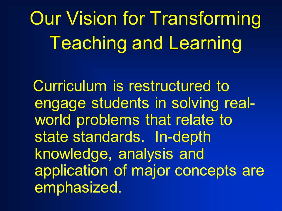 Our Vision for Transforming Teaching and Learning Teachers serve as co-learners, mentors, coaches and resources to engage students to use technologies to solve problems, think critically and answer their own questions.