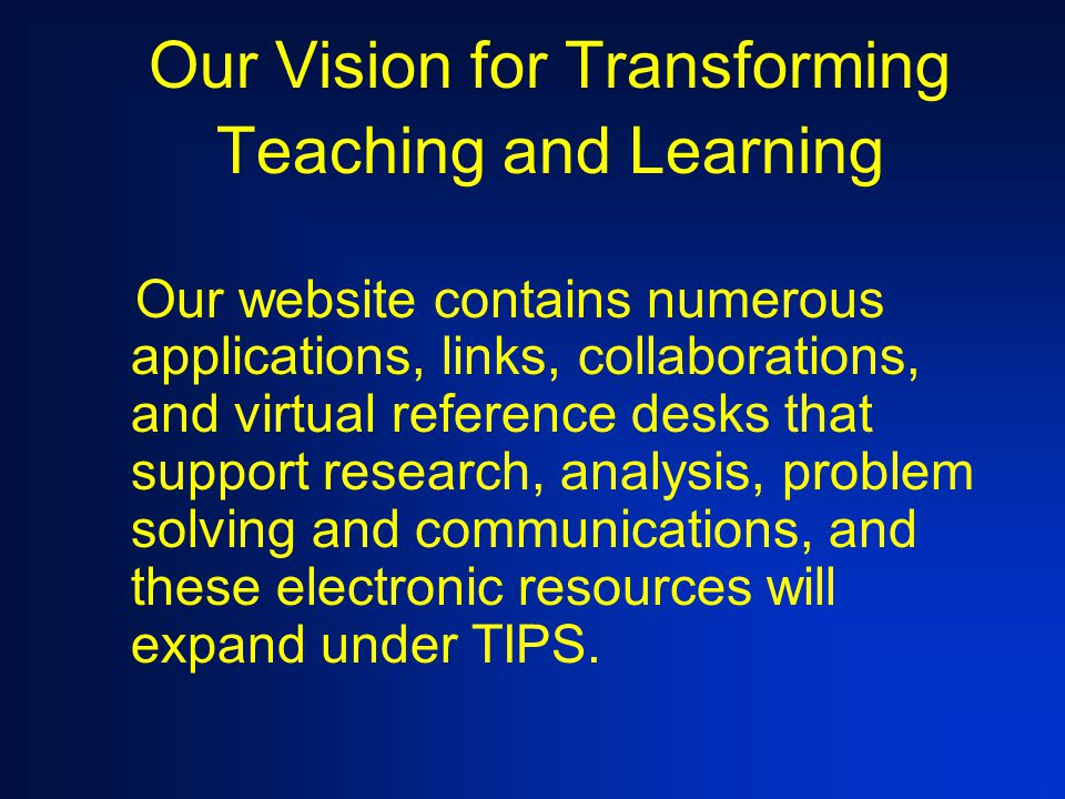 Our Vision for Transforming Teaching and Learning Performance-based assessment of student products published on the world wide web; also, self- assess