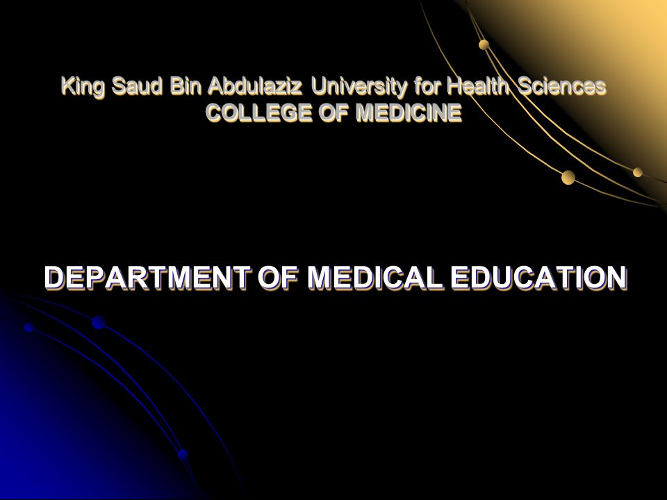 King Saud Bin Abdulaziz University for Health Sciences COLLEGE OF MEDICINE DEPARTMENT OF MEDICAL EDUCATION