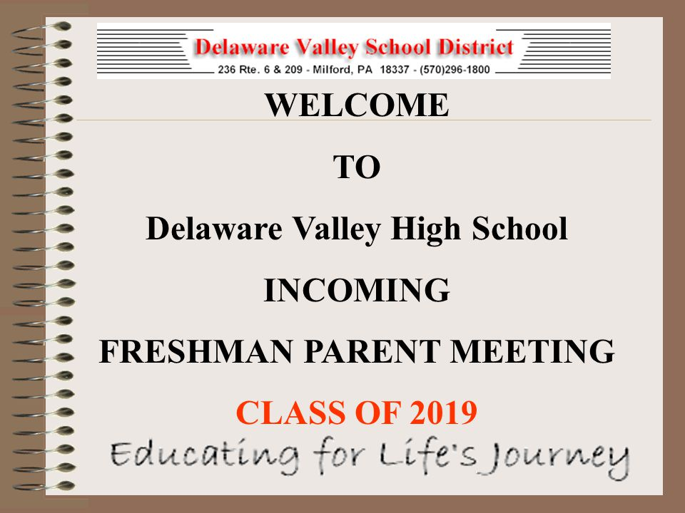 WELCOME TO Delaware Valley High School INCOMING FRESHMAN PARENT MEETING CLASS OF 2019