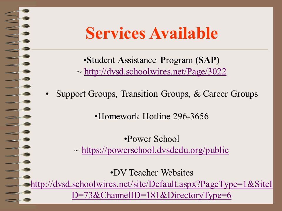 Services Available Student Assistance Program (SAP) ~ http://dvsd.schoolwires.net/Page/3022http://dvsd.schoolwires.net/Page/3022 Support Groups, Trans