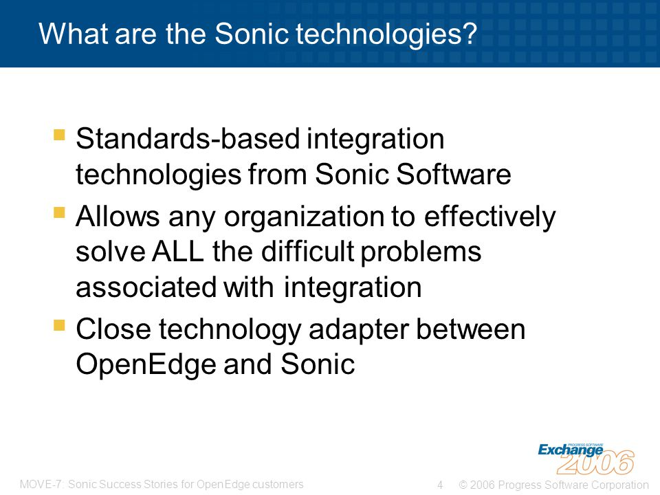 © 2006 Progress Software Corporation4 MOVE-7: Sonic Success Stories for OpenEdge customers What are the Sonic technologies.