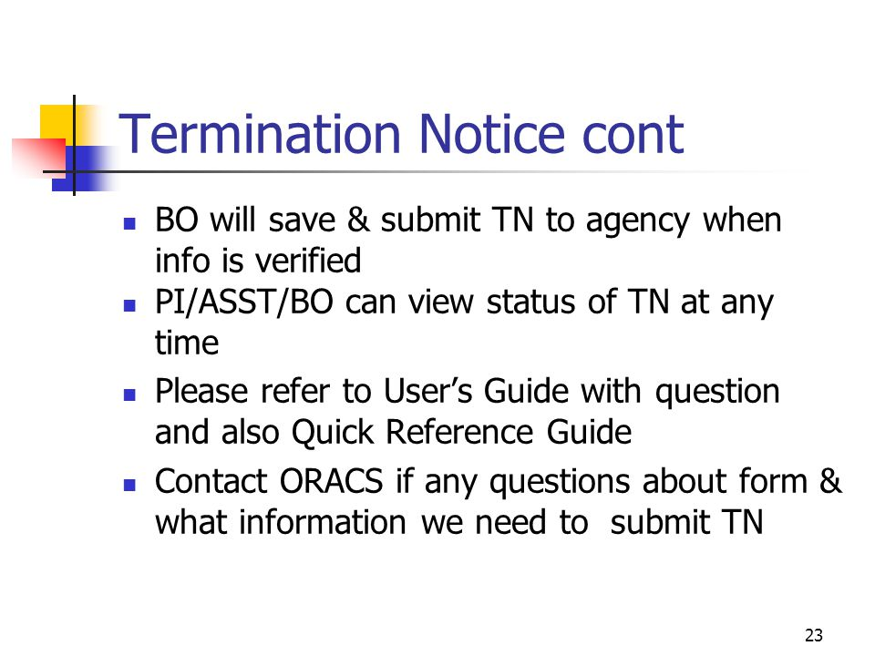 22 Termination Notice cont Admin should email explanation if TN doesn't match Cum Sal and 2271 form Send appropriate memos/payroll forms 2271 form, Cum Sal and TN should all match in total New certification for ORACS is number of months.
