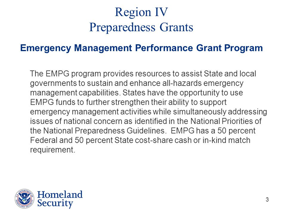 3 Region IV Preparedness Grants Emergency Management Performance Grant Program The EMPG program provides resources to assist State and local governments to sustain and enhance all-hazards emergency management capabilities.