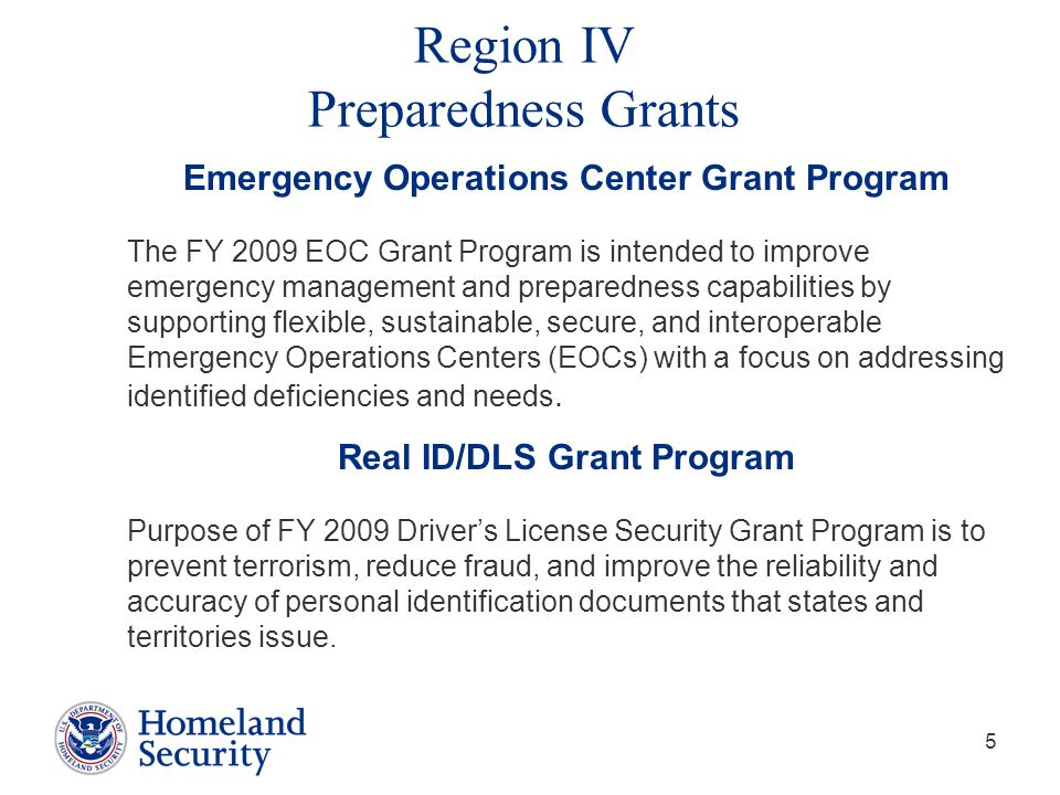 5 Emergency Operations Center Grant Program The FY 2009 EOC Grant Program is intended to improve emergency management and preparedness capabilities by supporting flexible, sustainable, secure, and interoperable Emergency Operations Centers (EOCs) with a focus on addressing identified deficiencies and needs.