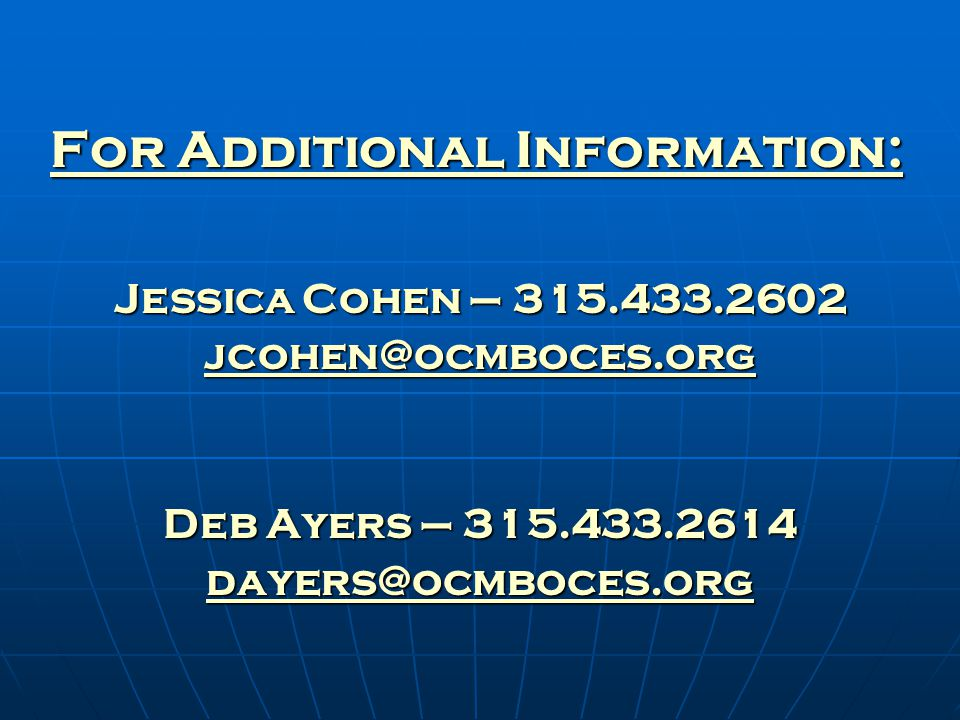For Additional Information: Jessica Cohen – 315.433.2602 jcohen@ocmboces.org Deb Ayers – 315.433.2614 dayers@ocmboces.org