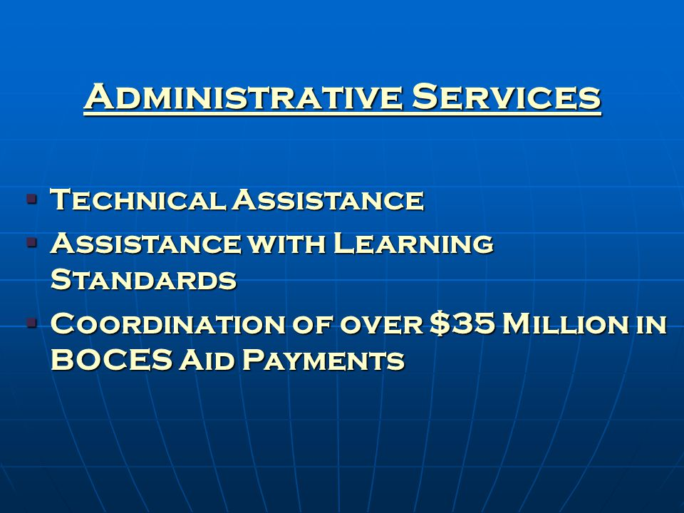 Administrative Services  Technical Assistance  Assistance with Learning Standards  Coordination of over $35 Million in BOCES Aid Payments