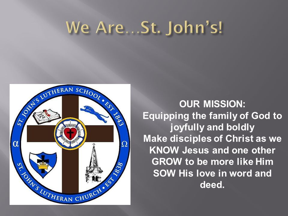 OUR MISSION: Equipping the family of God to joyfully and boldly Make disciples of Christ as we KNOW Jesus and one other GROW to be more like Him SOW H