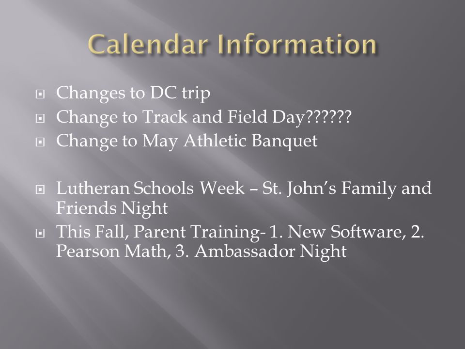  Changes to DC trip  Change to Track and Field Day .