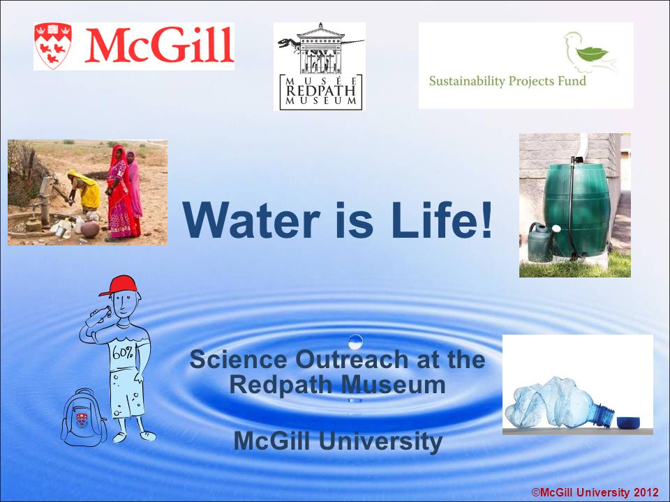 Water is Life! Science Outreach at the Redpath Museum McGill University ©McGill University 2012
