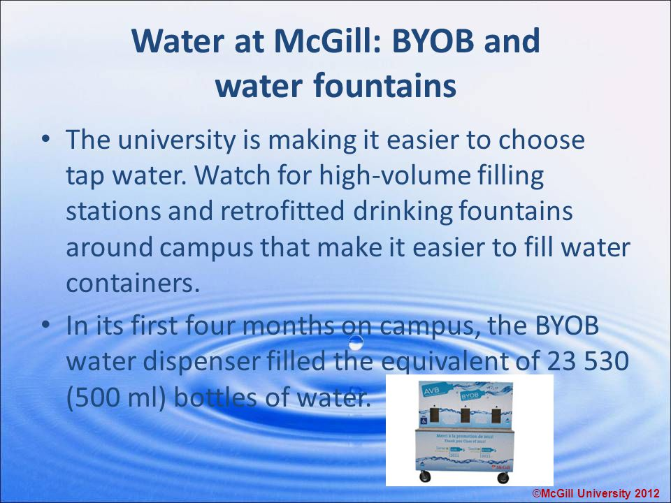 Water at McGill: BYOB and water fountains The university is making it easier to choose tap water.