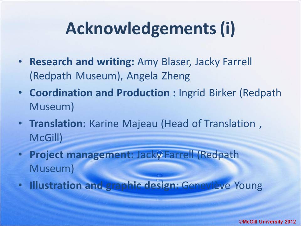 Acknowledgements (i) Research and writing: Amy Blaser, Jacky Farrell (Redpath Museum), Angela Zheng Coordination and Production : Ingrid Birker (Redpa