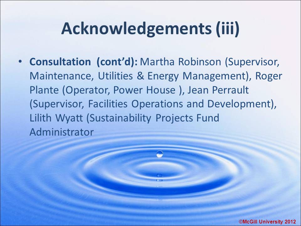 Acknowledgements (iii) Consultation (cont'd): Martha Robinson (Supervisor, Maintenance, Utilities & Energy Management), Roger Plante (Operator, Power