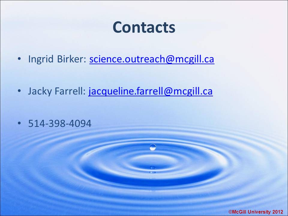 Contacts Ingrid Birker: science.outreach@mcgill.cascience.outreach@mcgill.ca Jacky Farrell: jacqueline.farrell@mcgill.cajacqueline.farrell@mcgill.ca 5