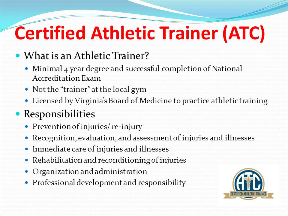 Certified Athletic Trainer (ATC) What is an Athletic Trainer.