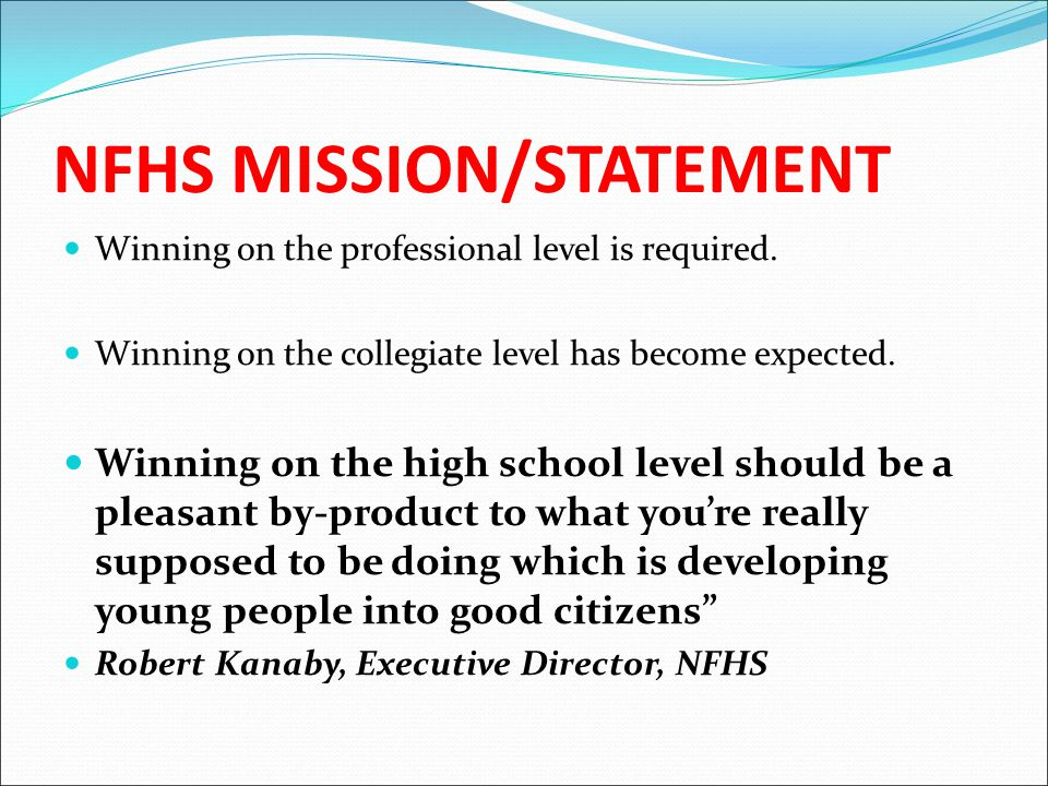 NFHS MISSION/STATEMENT Winning on the professional level is required.