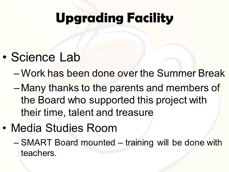 Upgrading Facility Science Lab –Work has been done over the Summer Break –Many thanks to the parents and members of the Board who supported this proje