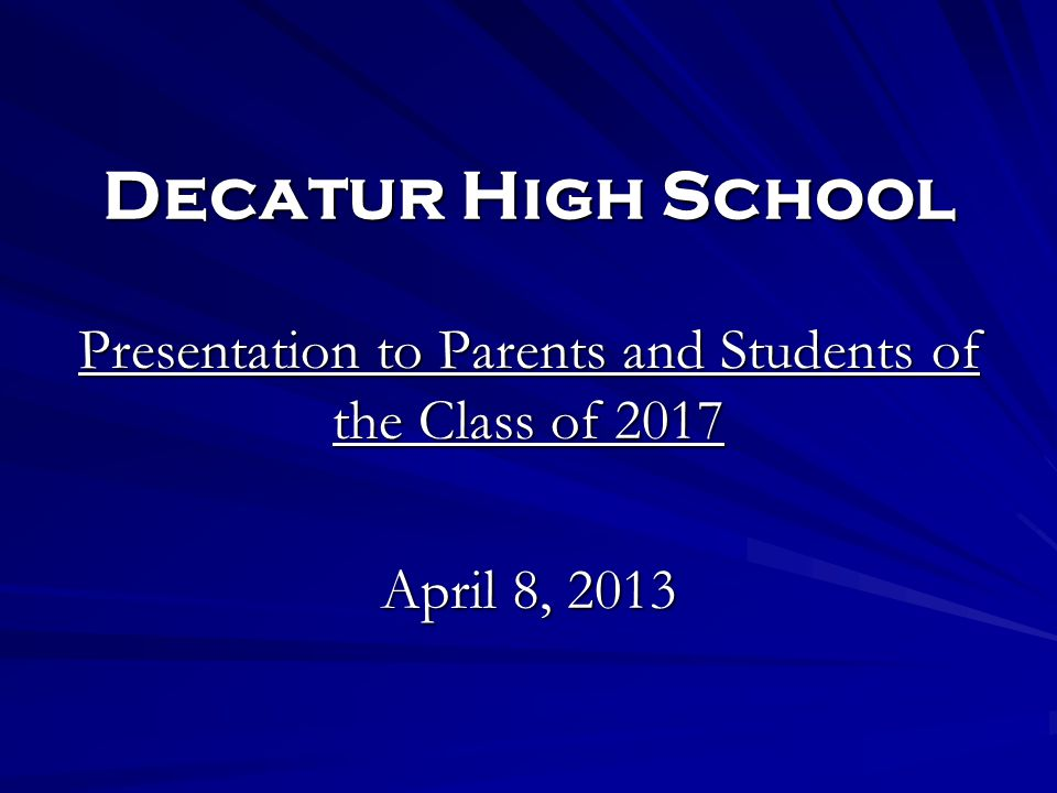 Decatur High School Presentation to Parents and Students of the Class of 2017 April 8, 2013