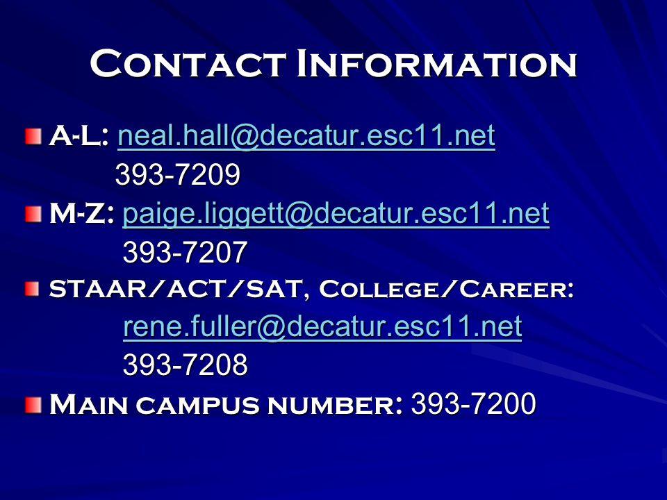 Contact Information A-L: neal.hall@decatur.esc11.net neal.hall@decatur.esc11.net 393-7209 393-7209 M-Z: paige.liggett@decatur.esc11.net paige.liggett@