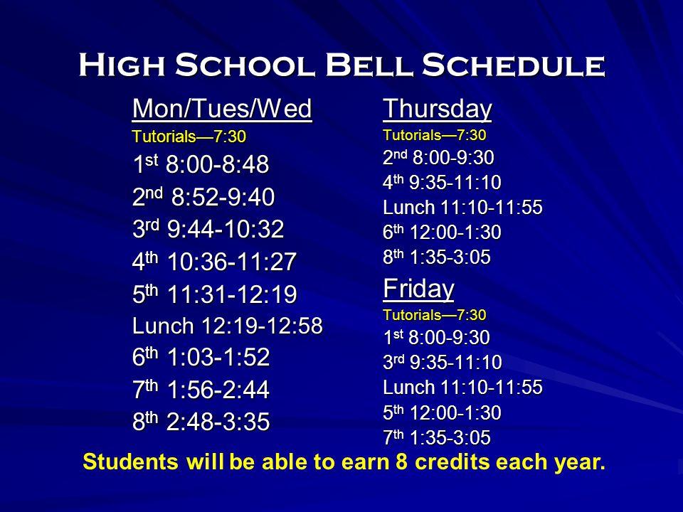 High School Bell Schedule ThursdayTutorials—7:30 2 nd 8:00-9:30 4 th 9:35-11:10 Lunch 11:10-11:55 6 th 12:00-1:30 8 th 1:35-3:05 FridayTutorials—7:30