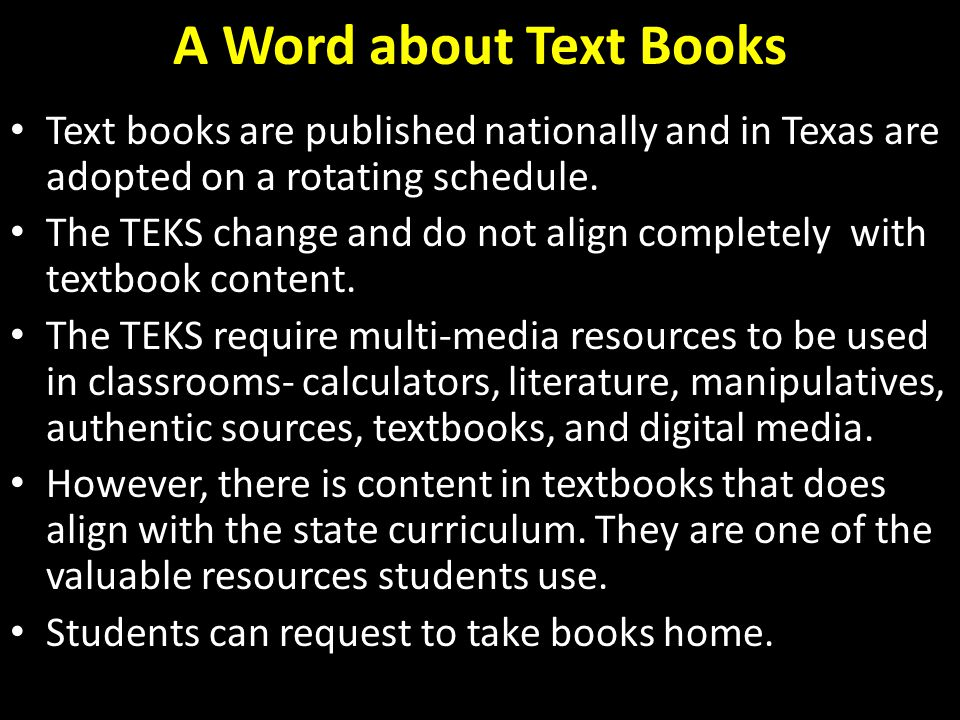 A Word about Text Books Text books are published nationally and in Texas are adopted on a rotating schedule.
