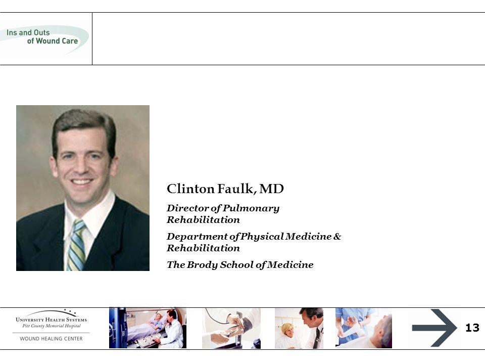 13 Clinton Faulk, MD Director of Pulmonary Rehabilitation Department of Physical Medicine & Rehabilitation The Brody School of Medicine