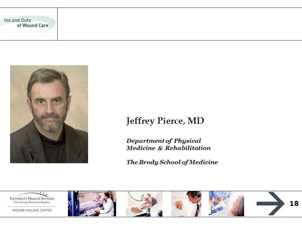 18 Jeffrey Pierce, MD Department of Physical Medicine & Rehabilitation The Brody School of Medicine