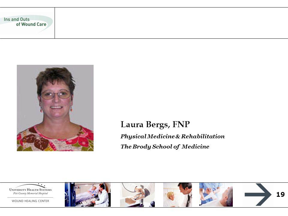 19 Laura Bergs, FNP Physical Medicine & Rehabilitation The Brody School of Medicine