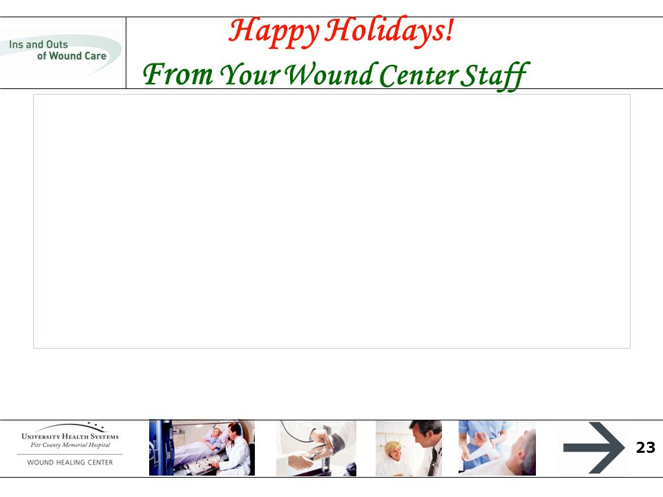 23 Happy Holidays! From Your Wound Center Staff