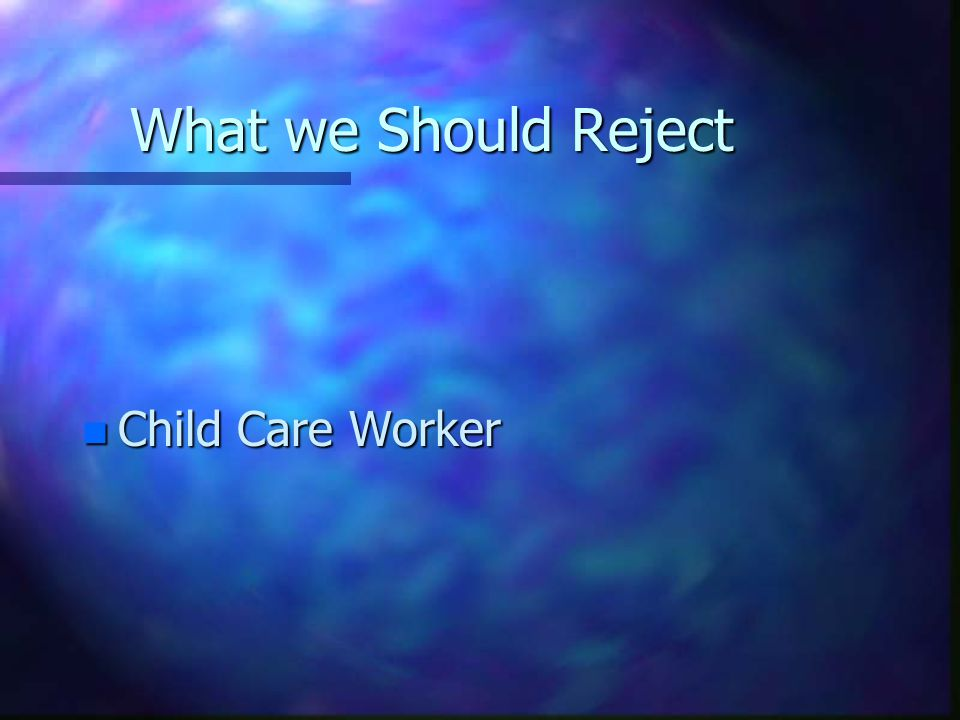 What we Should Reject n Child Care Worker