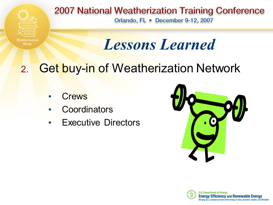  Get buy-in of Weatherization Network Crews Coordinators Executive Directors Lessons Learned
