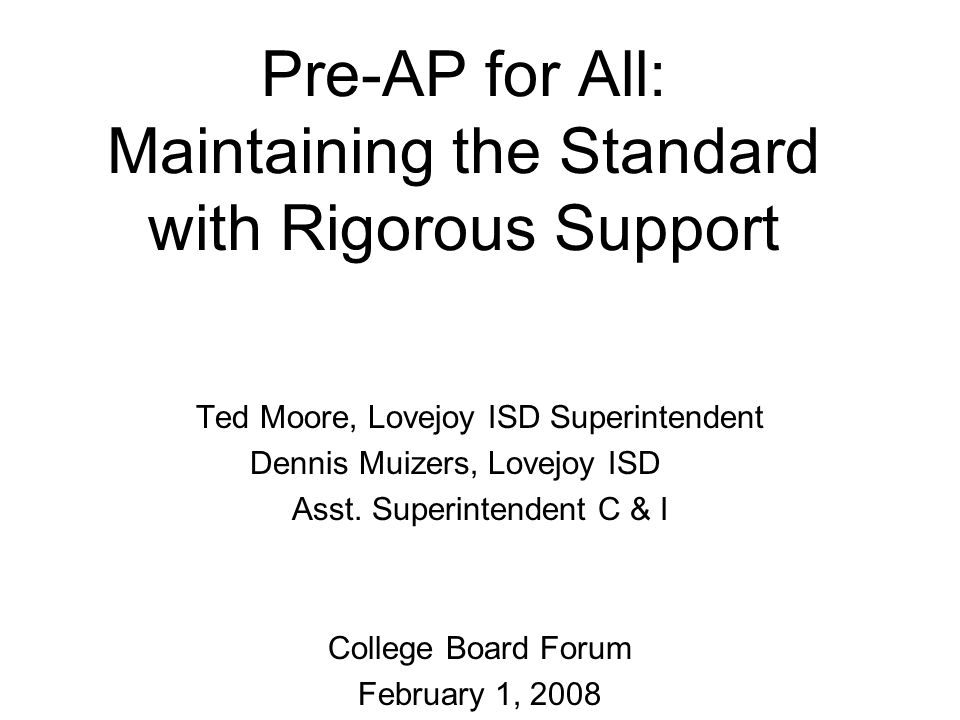 Pre-AP for All: Maintaining the Standard with Rigorous Support Ted Moore, Lovejoy ISD Superintendent Dennis Muizers, Lovejoy ISD Asst.