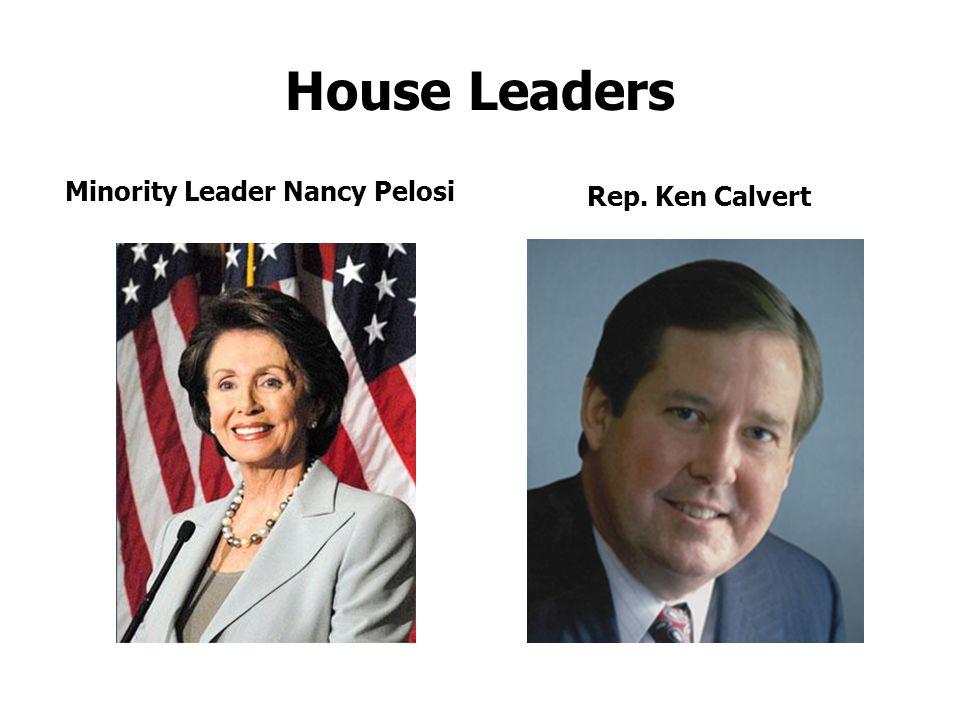 House Leaders Minority Leader Nancy Pelosi Rep. Ken Calvert