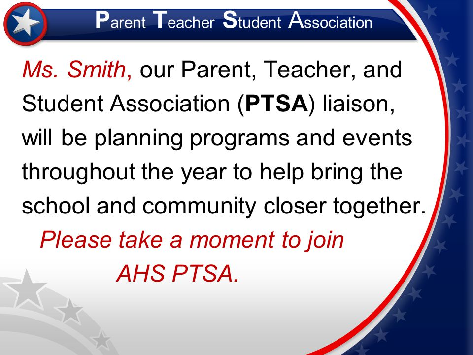 Ms. Smith, our Parent, Teacher, and Student Association (PTSA) liaison, will be planning programs and events throughout the year to help bring the sch