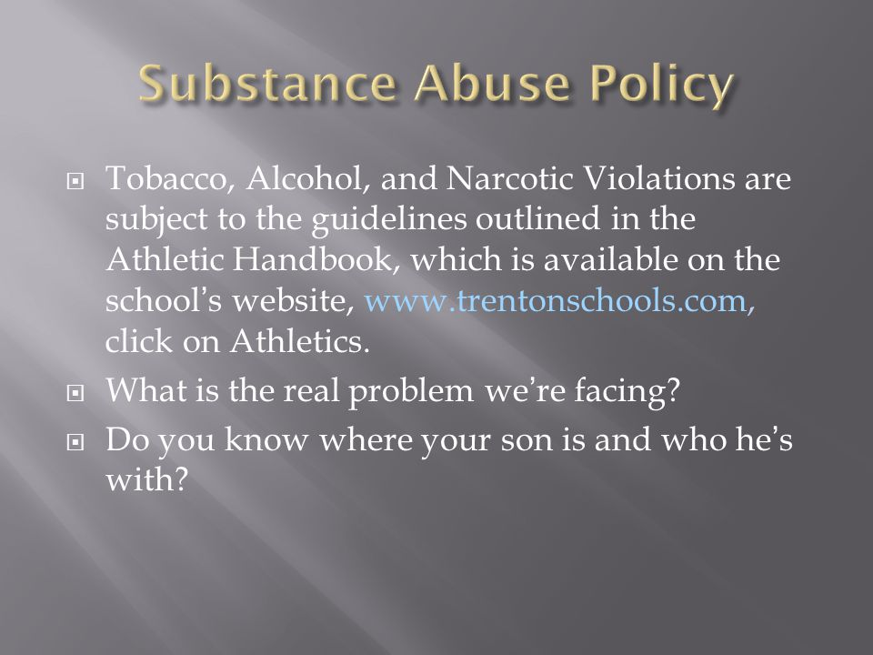  Tobacco, Alcohol, and Narcotic Violations are subject to the guidelines outlined in the Athletic Handbook, which is available on the school's website, www.trentonschools.com, click on Athletics.